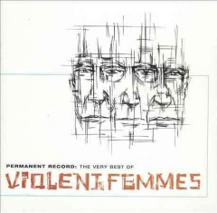Permanent record : the very best of the Violent Femmes.