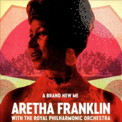 A brand new me /  Aretha Franklin with the Royal Philharmonic Orchestra. - Aretha Franklin with the Royal Philharmonic Orchestra.