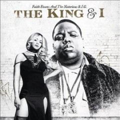 The king & I /  Faith Evans and the Notorious B.I.G. - Faith Evans and the Notorious B.I.G.