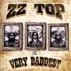The very baddest /  ZZ Top. - ZZ Top.