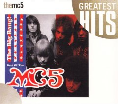 The big bang! : best of the MC5.