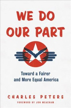 We do our part : toward a fairer and more equal America / Charles Peters.