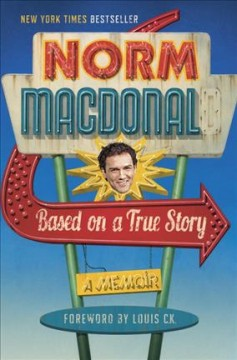 Based on a true story : a memoir / Norm Macdonald. - Norm Macdonald.