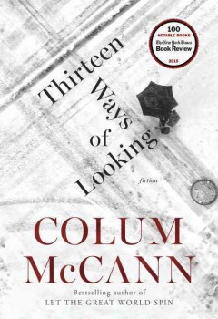 Thirteen ways of looking : fiction / Colum McCann.