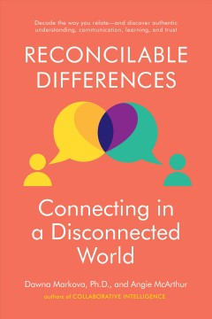 Reconcilable differences : connecting in a disconnected world / Dawna Markova, Ph.D. and Angie McArthur.