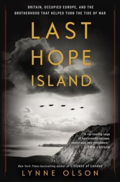 Last Hope Island : Britain, occupied Europe, and the brotherhood that helped turn the tide of war / Lynne Olson.