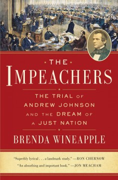 The impeachers : the of trial of Andrew Johnson and the dream of a just nation / Brenda Wineapple. - Brenda Wineapple.