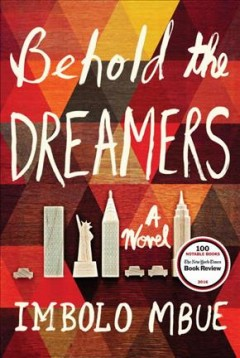 Behold the dreamers : a novel / Imbolo Mbue. - Imbolo Mbue.