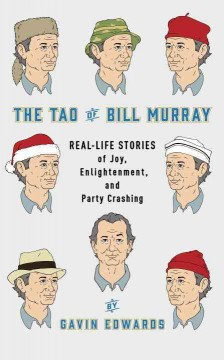 The Tao of Bill Murray : real-life stories of joy, enlightenment, and party crashing / by Gavin Edwards ; illustrations by R. Sikoryak.