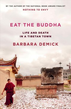 Eat the Buddha : life and death in a Tibetan town / Barbara Demick.