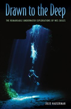 Drawn to the deep : the remarkable underwater explorations of Wes Skiles / Julie Hauserman.