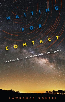 Waiting for contact : the search for extraterrestrial intelligence / Lawrence Squeri.