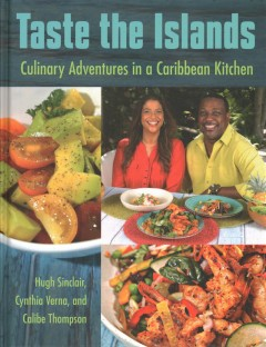 Taste the islands : culinary adventures in a Caribbean kitchen / Hugh Sinclair, Cynthia Verna, and Calibe Thompson. - Hugh Sinclair, Cynthia Verna, and Calibe Thompson.