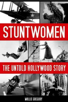 Stuntwomen : the untold Hollywood story / Mollie Gregory.