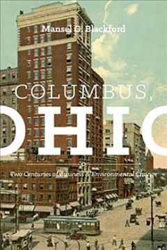 Columbus, Ohio : two centuries of business and environmental change / Mansel G. Blackford.