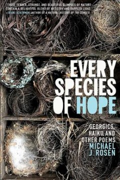 Every species of hope : Georgics, haiku, and other poems / Michael J. Rosen ; with illustrations by the author.