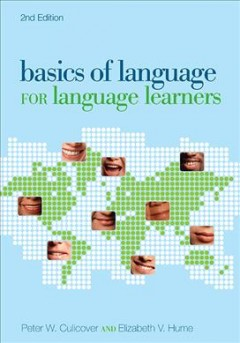 Basics of language for language learners /  Peter W. Culicover and Elizabeth V. Hume.