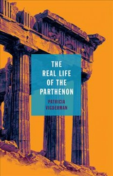 The real life of the Parthenon /  Patricia Vigderman. - Patricia Vigderman.