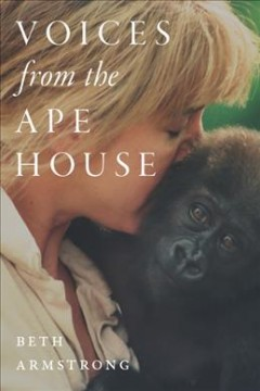 Voices from the ape house /  Beth Armstrong.