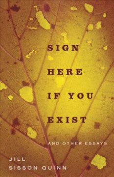 Sign here if you exist and other essays /  Jill Sisson Quinn.