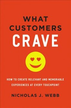 What customers crave : how to create relevant and memorable experiences at every touchpoint / Nicholas Webb.