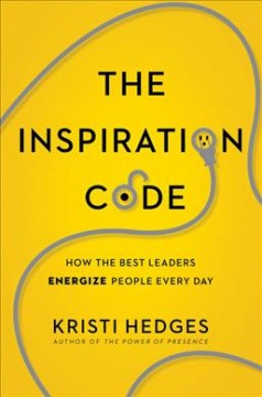 The inspiration code : how the best leaders energize people every day / Kristi Hedges.