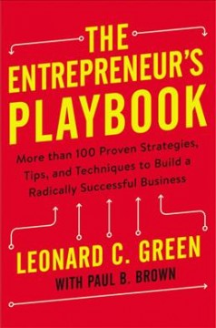 The entrepreneur's playbook : more than 100 proven strategies, tips, and techniques to build a radically successful business / Leonard C. Green ; with Paul B. Brown. - Leonard C. Green ; with Paul B. Brown.