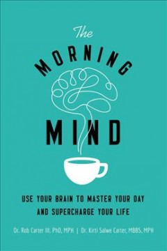 Morning mind : use your brain to master your day and supercharge your life / Robert Carter, Kirti Salwe Carter..