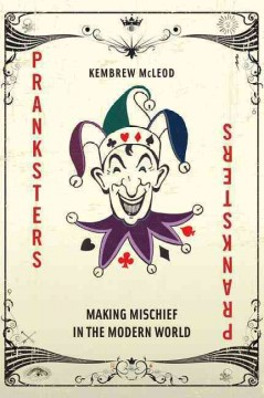 Pranksters : making mischief in the modern world / Kembrew McLeod.