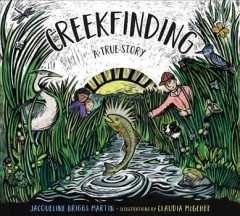 Creekfinding : a true story / Jacqueline Briggs Martin ; illustrated by Claudia McGehee. - Jacqueline Briggs Martin ; illustrated by Claudia McGehee.