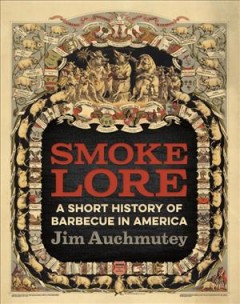 Smokelore : a short history of barbecue in America / Jim Auchmutey.