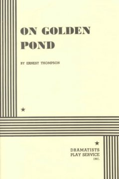 On golden pond /  by Ernest Thompson.