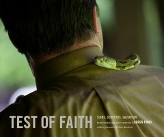 Test of faith : signs, serpents, salvation / photographs and text by Lauren Pond ; with a foreword by Peter Barberie. - photographs and text by Lauren Pond ; with a foreword by Peter Barberie.
