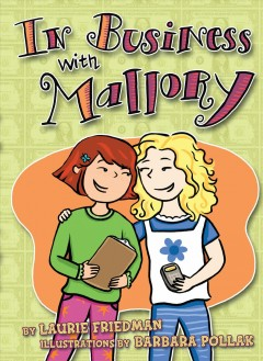 In business with Mallory /  by Laurie Friedman ; illustrations by Barbara Pollak.