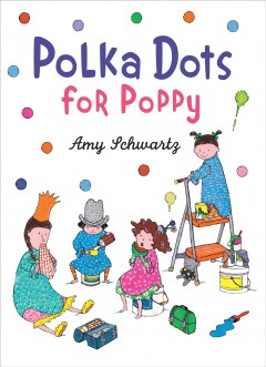 Polka dots for Poppy /  Amy Schwartz. - Amy Schwartz.
