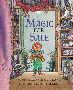 Magic for sale /  written by Carrie Clickard ; illustrated by John Shelley. - written by Carrie Clickard ; illustrated by John Shelley.