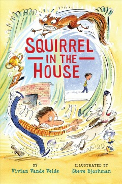 Squirrel in the house /  by Vivian Vande Velde ; illustrated by Steve Bjorkman. - by Vivian Vande Velde ; illustrated by Steve Bjorkman.