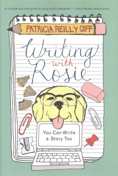 Writing with Rosie : you can write a story too / Patricia Reilly Giff. - Patricia Reilly Giff.