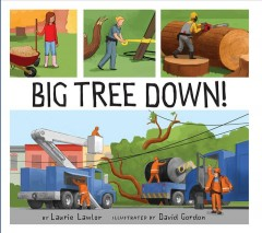 Big tree down /  by Laurie Lawlor ; illustrated by David Gordon. - by Laurie Lawlor ; illustrated by David Gordon.