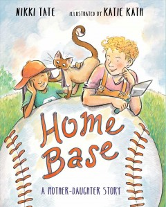 Home base : a mother-daughter story / by Nikki Tate ; illustrated by Katie Kath. - by Nikki Tate ; illustrated by Katie Kath.
