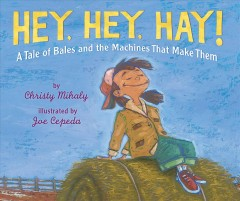 Hey, hey, hay! /  by Christy Mihaly ; illustrated by Joe Cepeda. - by Christy Mihaly ; illustrated by Joe Cepeda.