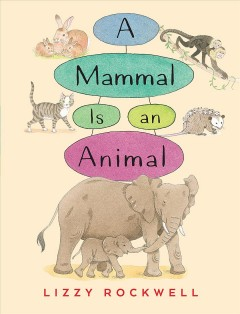 A mammal is an animal /  Lizzy Rockwell. - Lizzy Rockwell.