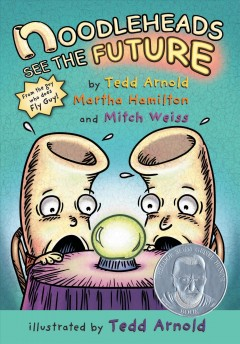 Noodleheads see the future /  by Tedd Arnold, Martha Hamilton and Mitch Weiss ; illustrated by Tedd Arnold.