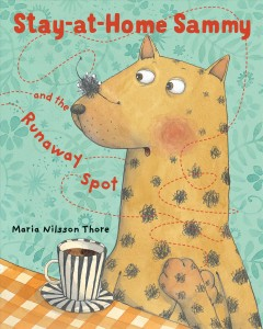 Stay-at-home Sammy and the runaway spot /  Maria Nilsson Thore. - Maria Nilsson Thore.