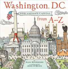 Washington, D.C. : our nation's capital from A-Z / by Alan Schroeder ; illustrated by John O'Brien.