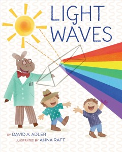 Light waves /  David A. Adler ; illustrated by Anna Raff.