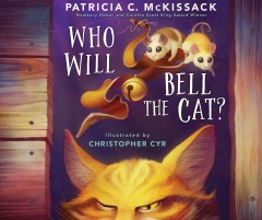 Who will bell the cat? /  by Patricia C. McKissack ; illustrations, Christopher Cyr. - by Patricia C. McKissack ; illustrations, Christopher Cyr.