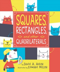 Squares, rectangles, and other quadrilaterals /  by David A. Adler ; illustrated by Edward Miller. - by David A. Adler ; illustrated by Edward Miller.