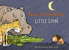Reach for the moon, little lion /  by Hildegard Muller.