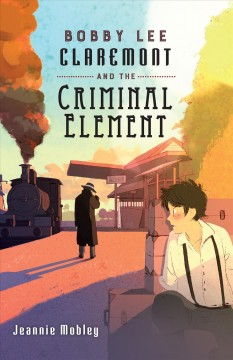 Bobby Lee Claremont and the criminal element /  Jeannie Mobley.